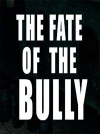 THE FATE OF THE BULLY
